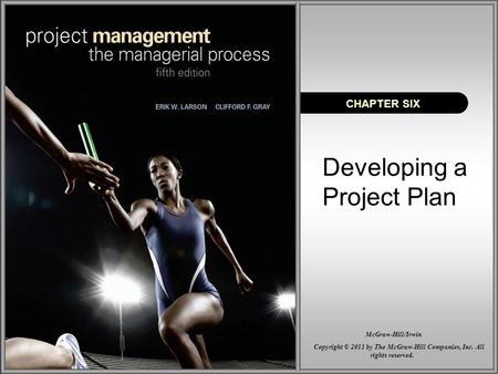 Developing a Project Plan CHAPTER SIX Copyright © 2011 by The McGraw-Hill Companies, Inc. All rights reserved. McGraw-Hill/Irwin.