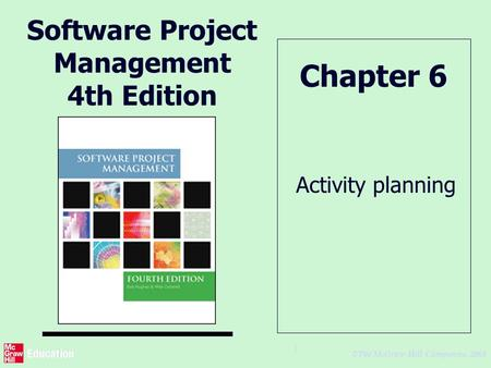 © The McGraw-Hill Companies, 2005 1 Software Project Management 4th Edition Activity planning Chapter 6.