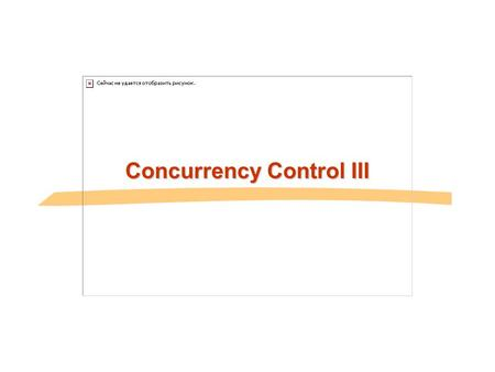 Concurrency Control III. General Overview Relational model - SQL Formal & commercial query languages Functional Dependencies Normalization Physical Design.