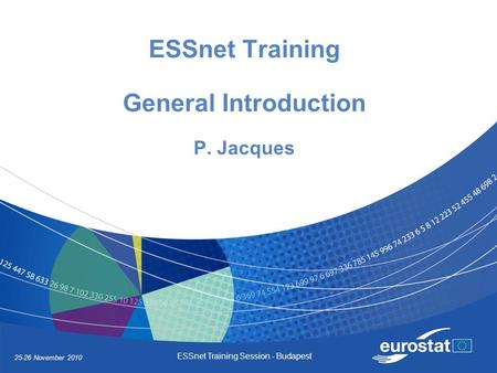 25-26 November 2010 ESSnet Training Session - Budapest ESSnet Training General Introduction P. Jacques.