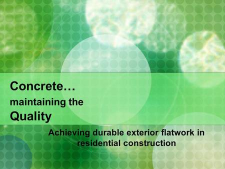 Concrete… maintaining the Quality Achieving durable exterior flatwork in residential construction.