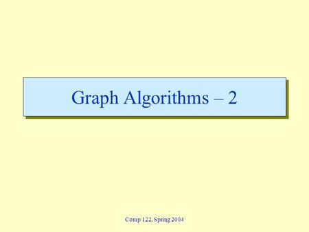 Comp 122, Spring 2004 Graph Algorithms – 2. graphs-2 - 2 Lin / Devi Comp 122, Fall 2004 Identification of Edges Edge type for edge (u, v) can be identified.