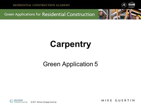 Carpentry Green Application 5. Key Lessons from Carpentry In Carpentry, we learned about: Tool and equipment use, safety, and maintenance Primary materials,