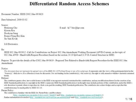 1 / 16 Differentiated Random Access Schemes Document Number: IEEE C802.16m-09/0620 Date Submitted: 2009-03-02 Source: Heejeong Cho