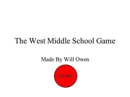 The West Middle School Game Made By Will Owen START.