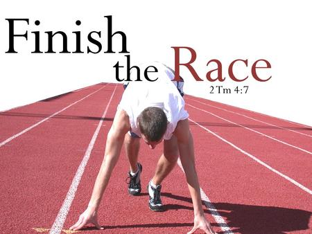 Finish theRace Finish the Race 2 Tm 4:7. Finish theRace IN TONIGHTS TEXT, PAUL WILL NOT TAKE A DNF!