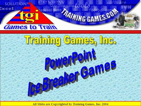 All Slides are Copyrighted by Training Games, Inc. 2004.