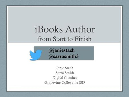 IBooks Author from Start to Finish Janie Stach Sarra Smith Digital Coaches