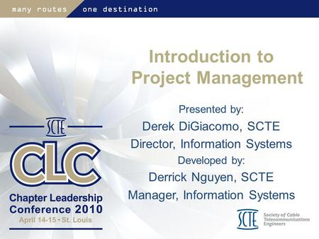 Introduction to Project Management Presented by: Derek DiGiacomo, SCTE Director, Information Systems Developed by: Derrick Nguyen, SCTE Manager, Information.