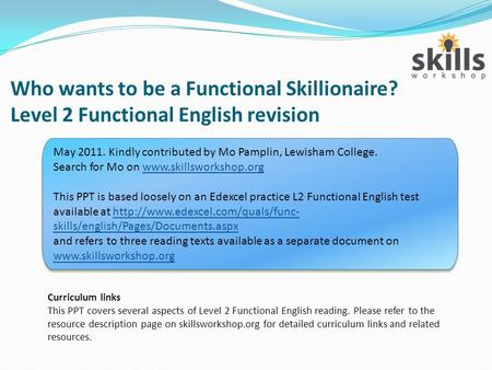 Who wants to be a Functional Skillionaire? Level 2 Functional English revision Curriculum links This PPT covers several aspects of Level 2 Functional English.