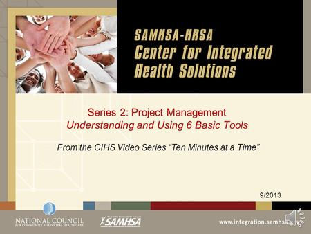 Series 2: Project Management Understanding and Using 6 Basic Tools 9/2013 From the CIHS Video Series Ten Minutes at a Time.