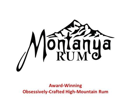 Award-Winning Obsessively-Crafted High-Mountain Rum.