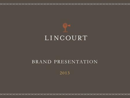 BRAND PRESENTATION 2013. HISTORY Lincourt was founded by Bill Foley in 1996 The winery is named after Bills two daughters, Lindsay and Courtney There.