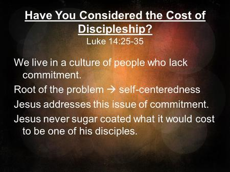 Have You Considered the Cost of Discipleship? Luke 14:25-35