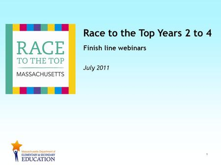 Race to the Top Years 2 to 4 Finish line webinars July 2011 1.