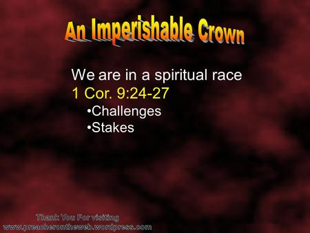 We are in a spiritual race 1 Cor. 9:24-27 Challenges Stakes.
