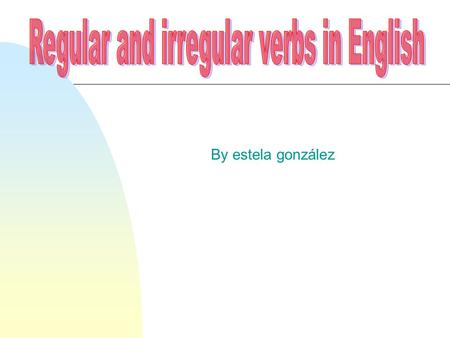 By estela gonzález. There are two main types of verbs in English: regular and irregular.