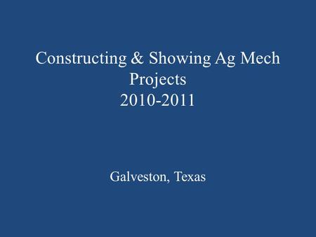 Constructing & Showing Ag Mech Projects 2010-2011 Galveston, Texas.