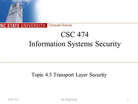 Computer Science CSC 474Dr. Peng Ning1 CSC 474 Information Systems Security Topic 4.5 Transport Layer Security.