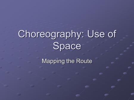 Choreography: Use of Space