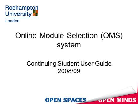 Online Module Selection (OMS) system Continuing Student User Guide 2008/09.
