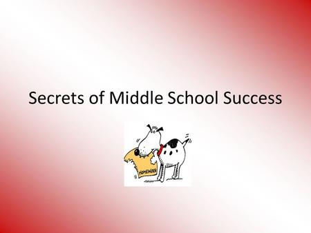 Secrets of Middle School Success. Responsibility & Organization at School Use your assignment notebook for keeping track of daily class assignments and.