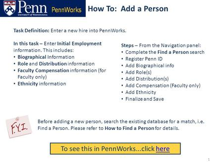 How To: Add a Person Task Definition: Enter a new hire into PennWorks. Steps – From the Navigation panel: Complete the Find a Person search Register Penn.