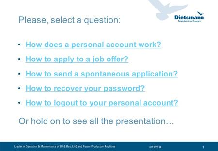 Please, select a question: How does a personal account work? How to apply to a job offer? How to send a spontaneous application? How to recover your password?