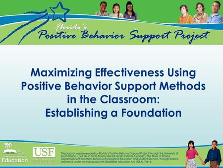 Maximizing Effectiveness Using Positive Behavior Support Methods in the Classroom: Establishing a Foundation.