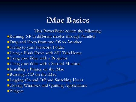 IMac Basics This PowerPoint covers the following: Running XP in different modes through Parallels Running XP in different modes through Parallels Drag.