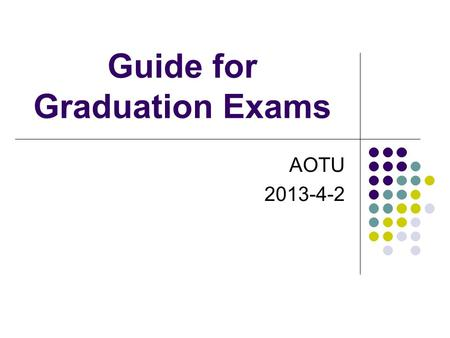 Guide for Graduation Exams AOTU 2013-4-2. General Introduction Purpose To examine the practice effect of Clinical Rotation System- Theory & Practical.