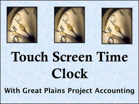 Touch Screen Time Clock With Great Plains Project Accounting