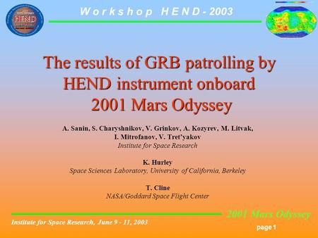 2001 Mars Odyssey page 1 W o r k s h o p H E N D - 2003 Institute for Space Research, June 9 - 11, 2003 The results of GRB patrolling by HEND instrument.