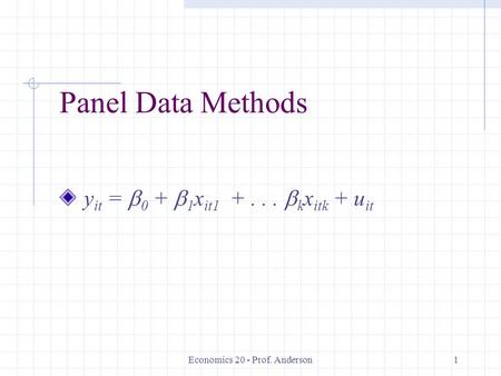 Economics 20 - Prof. Anderson1 Panel Data Methods y it = 0 + 1 x it1 +... k x itk + u it.