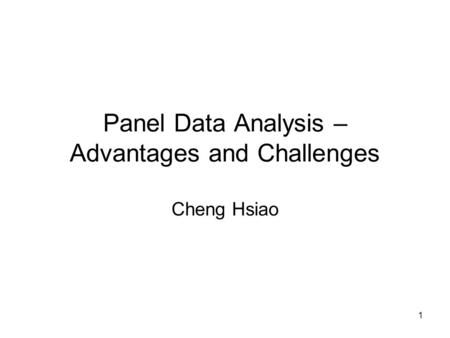 1 Panel Data Analysis – Advantages and Challenges Cheng Hsiao.