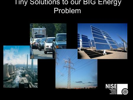 Tiny Solutions to our BIG Energy Problem. What is Energy?
