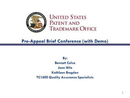 1 Pre-Appeal Brief Conference (with Demo) By: Bennett Celsa Jean Witz Kathleen Bragdon TC1600 Quality Assurance Specialists.