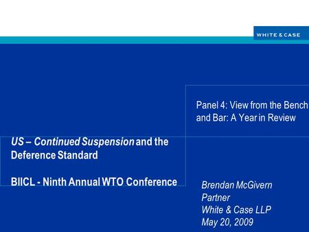 Brendan McGivern Partner White & Case LLP May 20, 2009 US – Continued Suspension and the Deference Standard BIICL - Ninth Annual WTO Conference Panel 4:
