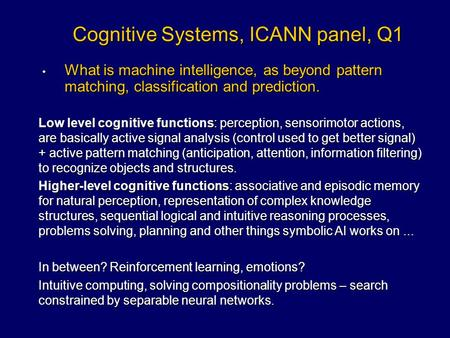 Cognitive Systems, ICANN panel, Q1 What is machine intelligence, as beyond pattern matching, classification and prediction. What is machine intelligence,