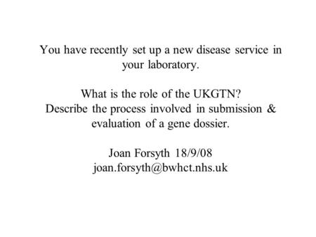 You have recently set up a new disease service in your laboratory. What is the role of the UKGTN? Describe the process involved in submission & evaluation.