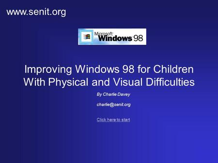 Improving Windows 98 for Children With Physical and Visual Difficulties Click here to start By Charlie Davey