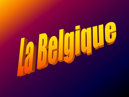 Belgium (la Belgique) is a small country with a population of 10 million located northeast of France. Belgiums capital is Brussels (Bruxelles). Brussels.