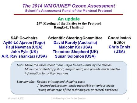 The 2014 WMO/UNEP Ozone Assessment Scientific Assessment Panel of the Montreal Protocol SAP Co-chairs Ayité-Lô Ajavon (Togo) Paul Newman (USA) John Pyle.