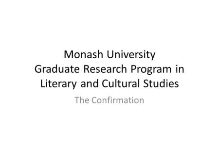 Monash University Graduate Research Program in Literary and Cultural Studies The Confirmation.