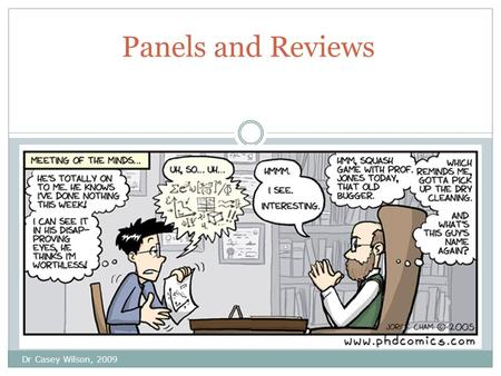 Dr Casey Wilson, 2009 Panels and Reviews. 1 st year Panels Dr C. Wilson, 2009 Format: (check details with your Dept) Chair, supervisor(s) and at least.