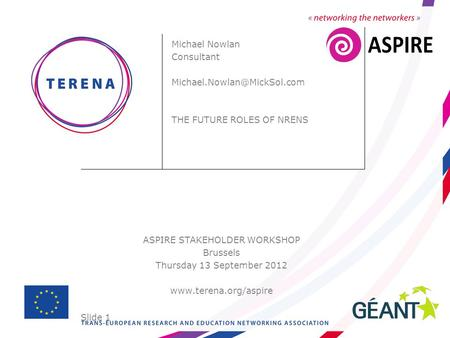 Slide 1 ASPIRE STAKEHOLDER WORKSHOP Brussels Thursday 13 September 2012  Michael Nowlan Consultant THE.