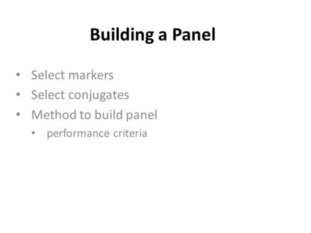 Building a Panel Select markers Select conjugates Method to build panel performance criteria.
