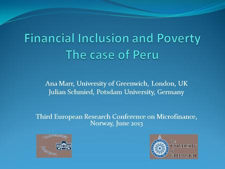 Ana Marr, University of Greenwich, London, UK Julian Schmied, Potsdam University, Germany Third European Research Conference on Microfinance, Norway, June.