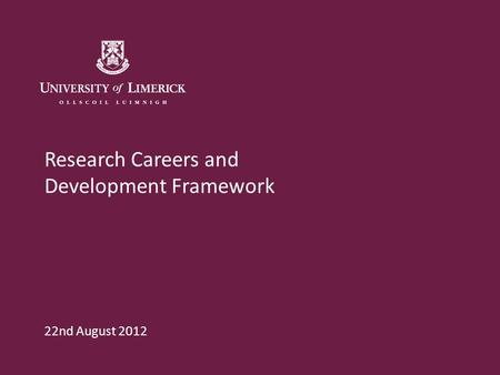 Research Careers and Development Framework 22nd August 2012.