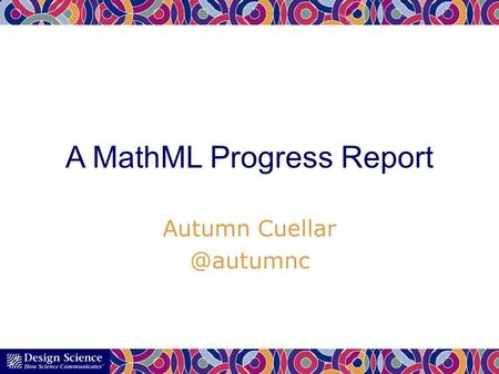 Autumn A MathML Progress Report.